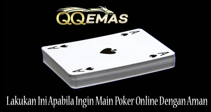 Lakukan Ini Apabila Ingin Main Poker Online Dengan Aman