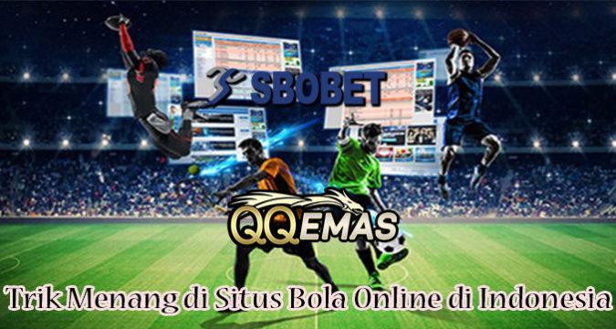 Trik Menang di Situs Bola Online di Indonesia