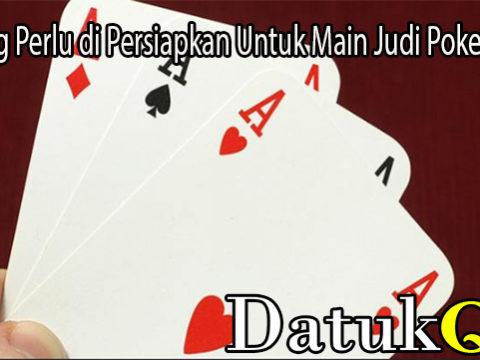 Hal Yang Perlu di Persiapkan Untuk Main Judi Poker Online