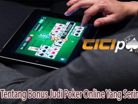 Ketahui Tentang Bonus Judi Poker Online Yang Sering Hadir