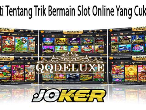 Mengerti Tentang Trik Bermain Slot Online Yang Cukup Baik